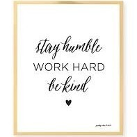 Stay humble work hard be kind